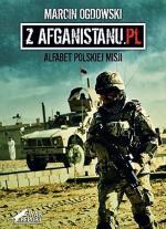 """Marcin Ogdowski """"Z Afganistanu. pl. Alfabet polskiej misji"""