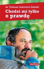 """""""Chodzi mi tylko o prawdę""""  Z ks. Tadeuszem Isakowiczem-Zaleskim rozmawia Tomasz P. Terlkikowski,  Fronda 2012"""