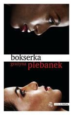 Grażyna Plebanek, Bokserka,  W.A.B., Warszawa 2014