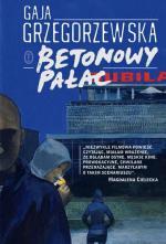 Gaja Grzegorzewska, Betonowy pałac, Wydawnictwo Literackie, 2014