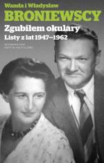 Wanda i Władysław Broniewscy, Zgubiłem okulary. Listy z lat 1947–1962, Wydawnictwo Krytyki Politycznej, 2016