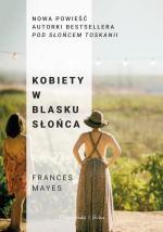 Frances Mayes Kobiety w blasku słońca Przeł. Magdalena Rychlik, Prószyński i S-ka, Warszawa 2018