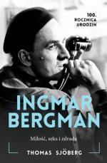 Thomas Sjöberg Ingmar Bergman. Miłość, seks i zdrada  Wyd. Albatros, 2018