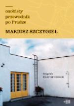 Mariusz Szczygieł Osobisty Przewodnik  po Pradze  Fundacja Instytut Reportażu, 2020