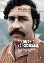 """Polowanie na Pablo Escobara"" Mark Bowden"