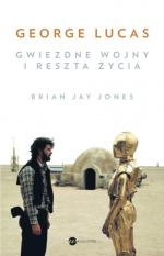 """""""George Lucas. Gwiezdne wojny ireszta życia"""", Brian Jay Jones"""