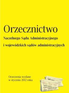 Orzecznictwo Naczelnego Sądu Administracyjnego<br /> i wojewódzkich sądów administracyjnych - styczeń 2012