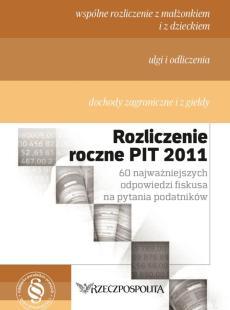 Rozliczenie roczne PIT 2011<br>60 najważniejszych odpowiedzi fiskusa na pytania podatników