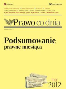 Prawo co dnia - podsumowanie prawne miesiąca, luty 2012