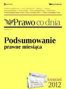 Prawo co dnia - podsumowanie prawne miesiąca, kwiecień 2012