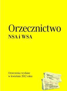 Orzecznictwo Naczelnego Sądu Administracyjnego<br /> i wojewódzkich sądów administracyjnych - kwiecień 2012