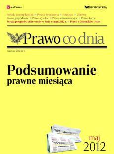Prawo co dnia - podsumowanie prawne miesiąca, maj 2012