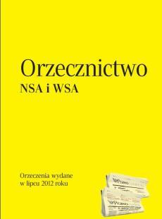 Orzecznictwo Naczelnego Sądu Administracyjnego<br /> i wojewódzkich sądów administracyjnych - lipiec 2012