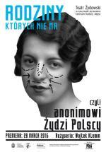 """Plakat spektaklu """"Rodziny, których nie ma, czyli Anonimowi Żydzi Polscy"""""""