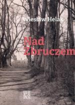 """""""Nad Zbruczem""""  Wiesław Helak (Arcana) O Kresach napisano już tak wiele książek, że niektórzy odczuwali wręcz przesyt tematem. Tymczasem powieść Wiesława Helaka przekonuje, że można opowiadać o nich w nieskończoność."""